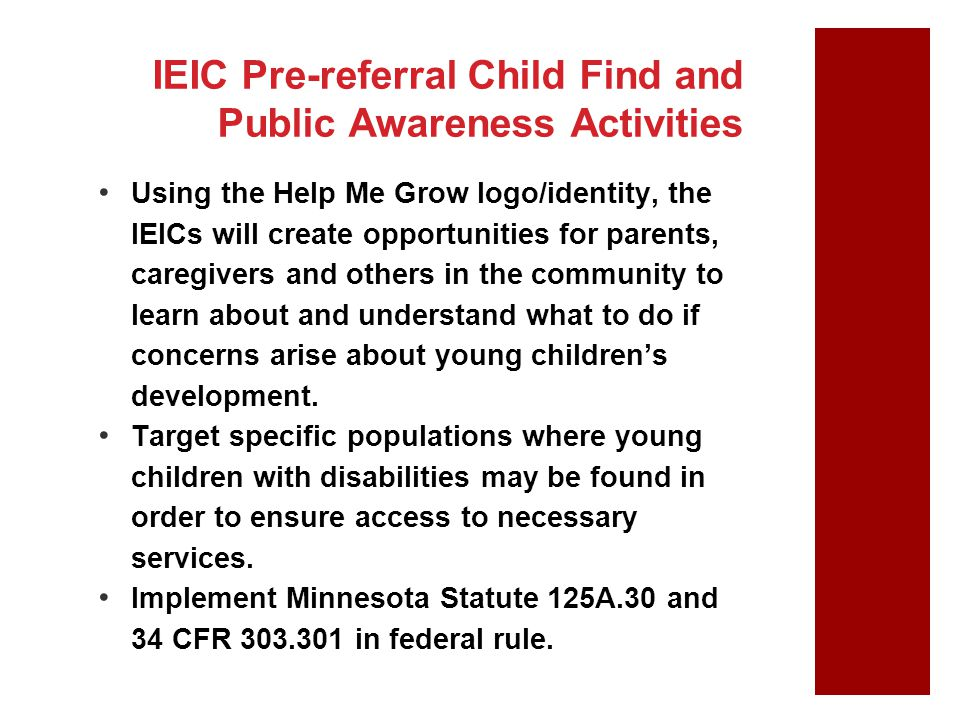 IEIC Pre-referral Child Find and Public Awareness Activities Using the Help Me Grow logo/identity, the IEICs will create opportunities for parents, ca