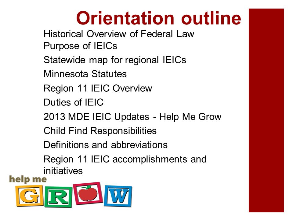 Orientation outline Historical Overview of Federal Law Purpose of IEICs Statewide map for regional IEICs Minnesota Statutes Region 11 IEIC Overview Du