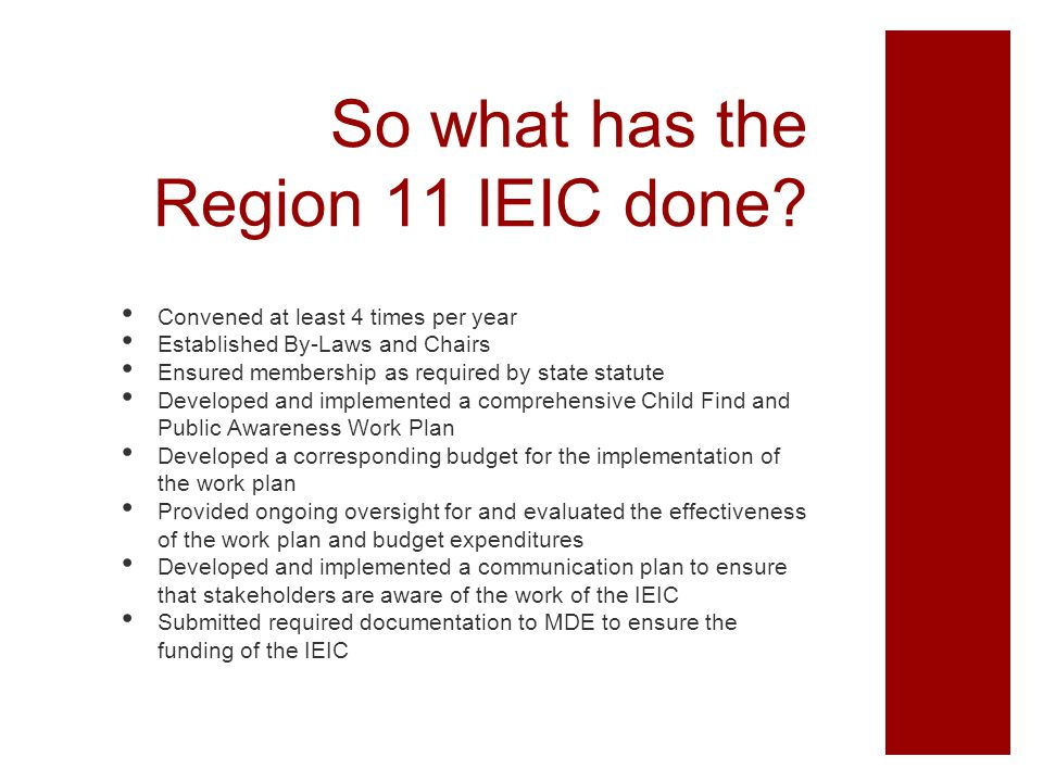 So what has the Region 11 IEIC done? Convened at least 4 times per year Established By-Laws and Chairs Ensured membership as required by state statute