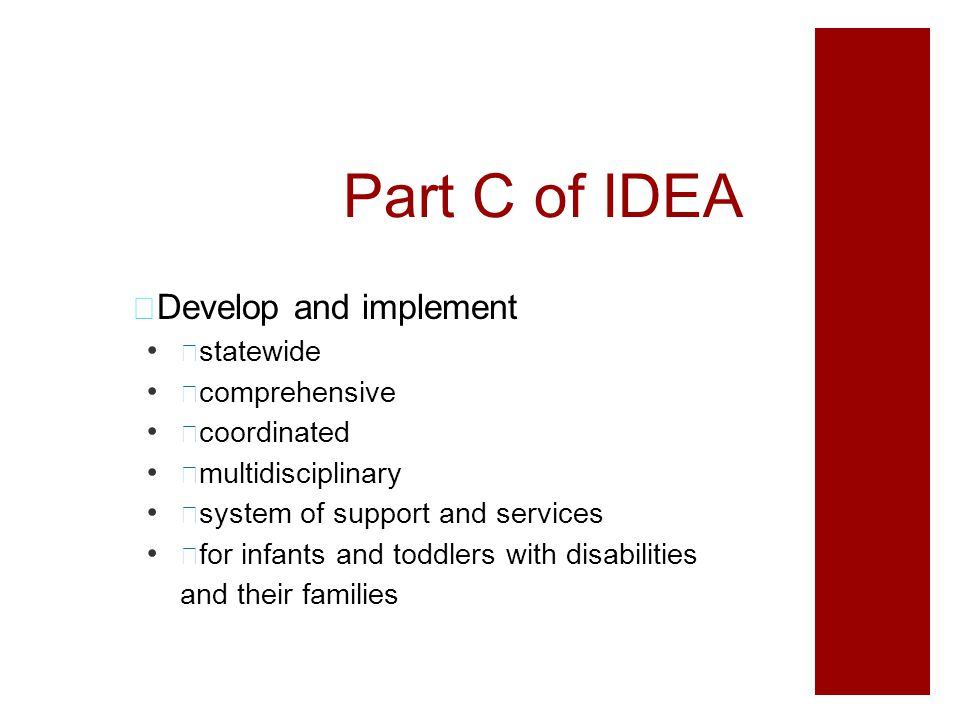 Part C of IDEA — Develop and implement — statewide — comprehensive — coordinated — multidisciplinary — system of support and services — for infants an