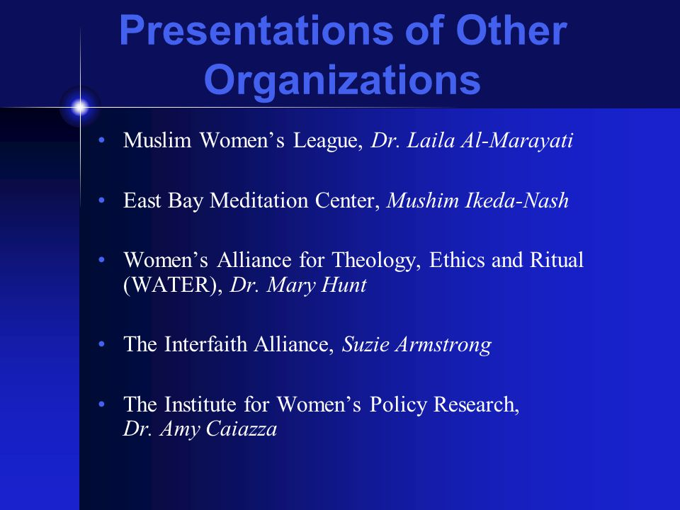 Presentations of Other Organizations Muslim Women's League, Dr. Laila Al-Marayati East Bay Meditation Center, Mushim Ikeda-Nash Women's Alliance for T