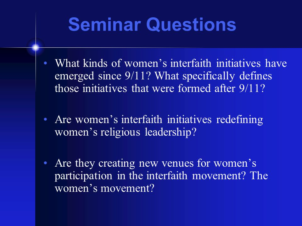 Seminar Questions What kinds of women's interfaith initiatives have emerged since 9/11? What specifically defines those initiatives that were formed a