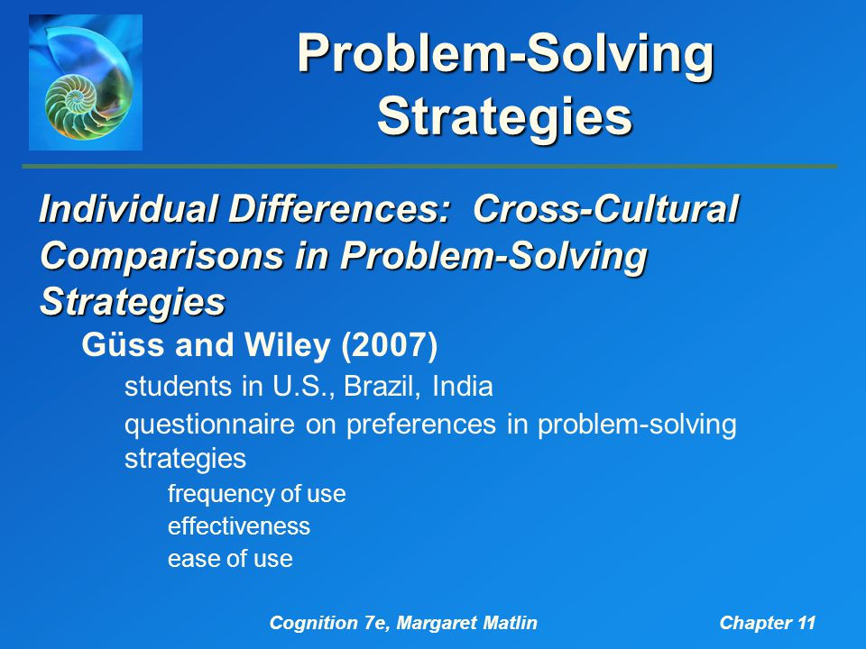 Cognition 7e, Margaret MatlinChapter 11 Problem-Solving Strategies Individual Differences: Cross-Cultural Comparisons in Problem-Solving Strategies Gü