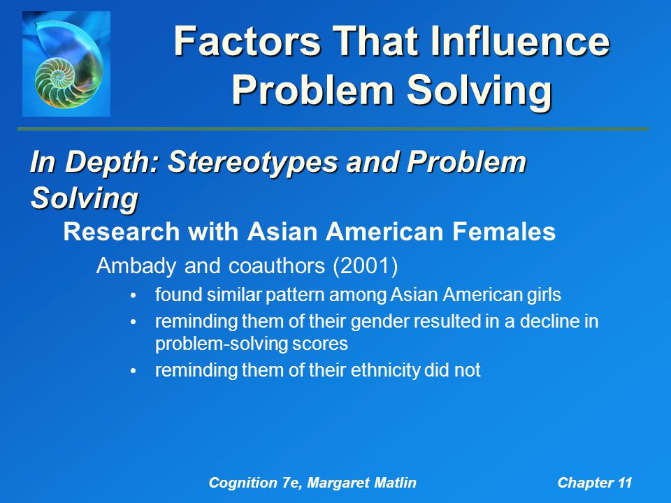 Cognition 7e, Margaret MatlinChapter 11 Factors That Influence Problem Solving In Depth: Stereotypes and Problem Solving Research with Asian American