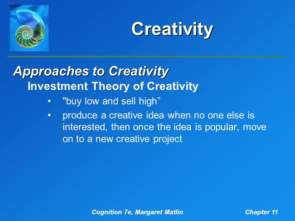 Cognition 7e, Margaret MatlinChapter 11 Creativity Approaches to Creativity Investment Theory of Creativity