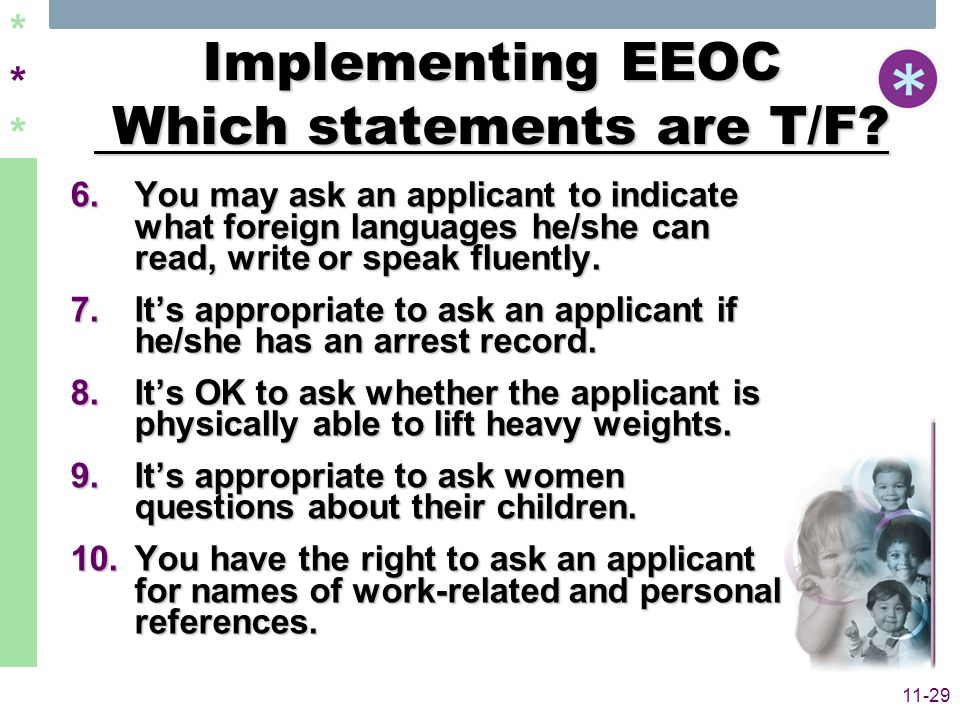 ****** 11-29 Implementing EEOC Which statements are T/F? 6.You may ask an applicant to indicate what foreign languages he/she can read, write or speak