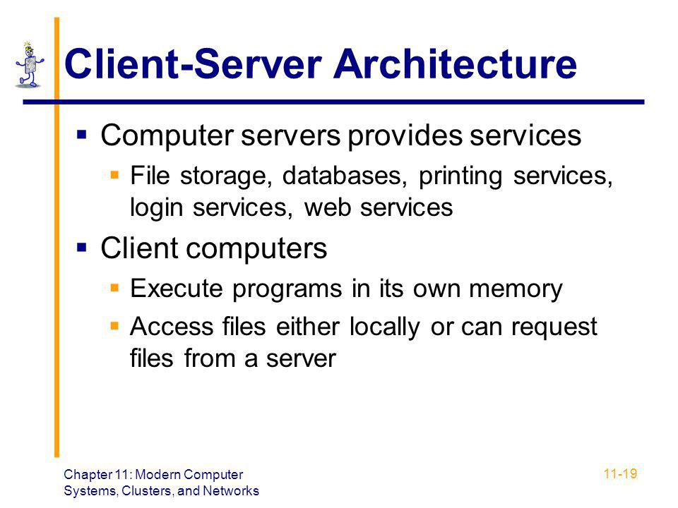 Chapter 11: Modern Computer Systems, Clusters, and Networks 11-19 Client-Server Architecture  Computer servers provides services  File storage, data