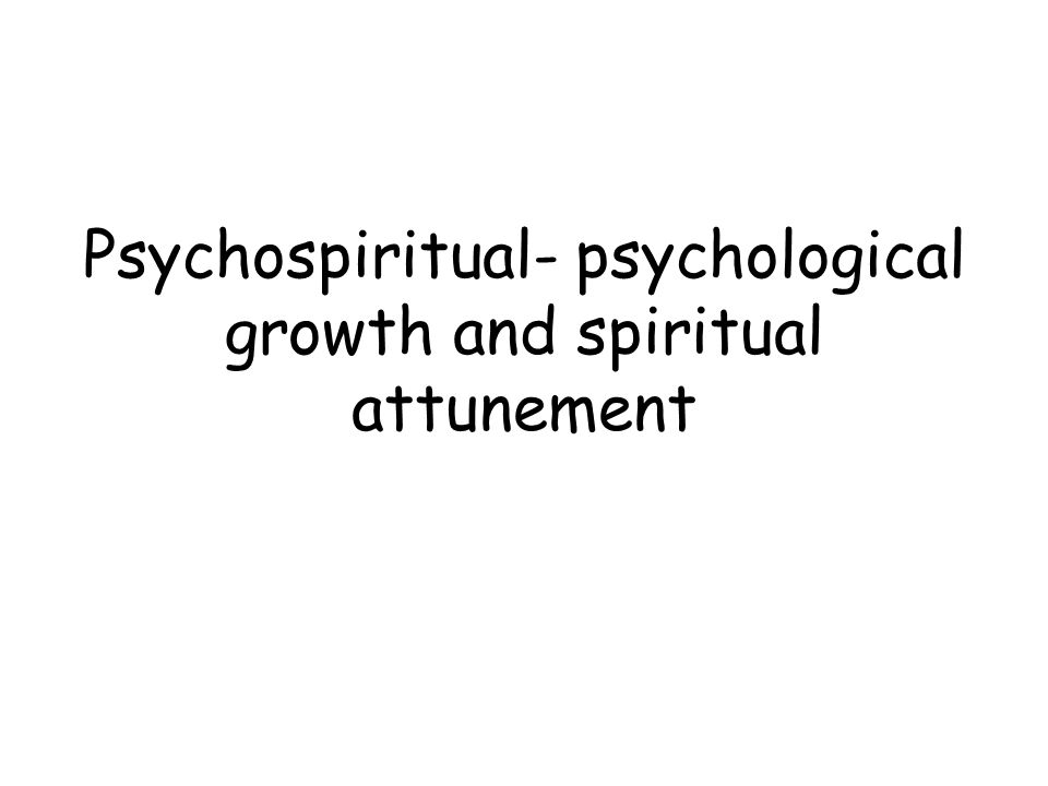 Psychospiritual- psychological growth and spiritual attunement