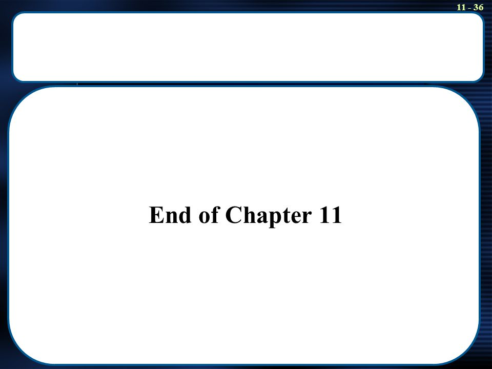 11 - 36 End of Chapter 11