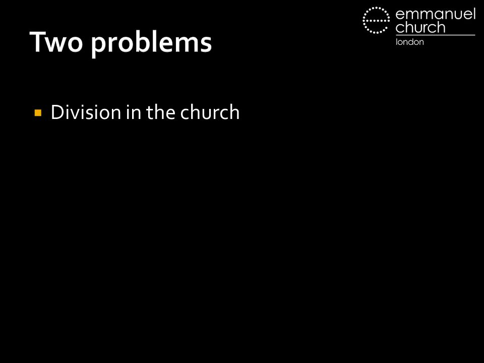 Two problems  Division in the church
