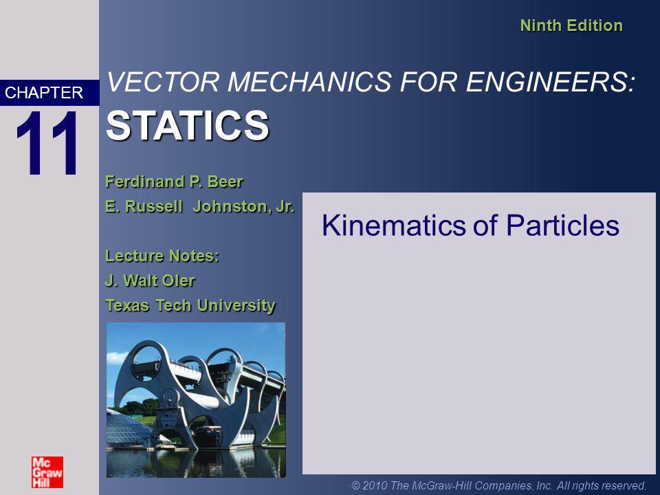 STATICS VECTOR MECHANICS FOR ENGINEERS: STATICS Ninth Edition Ferdinand P. Beer E. Russell Johnston, Jr. Lecture Notes: J. Walt Oler Texas Tech Univer