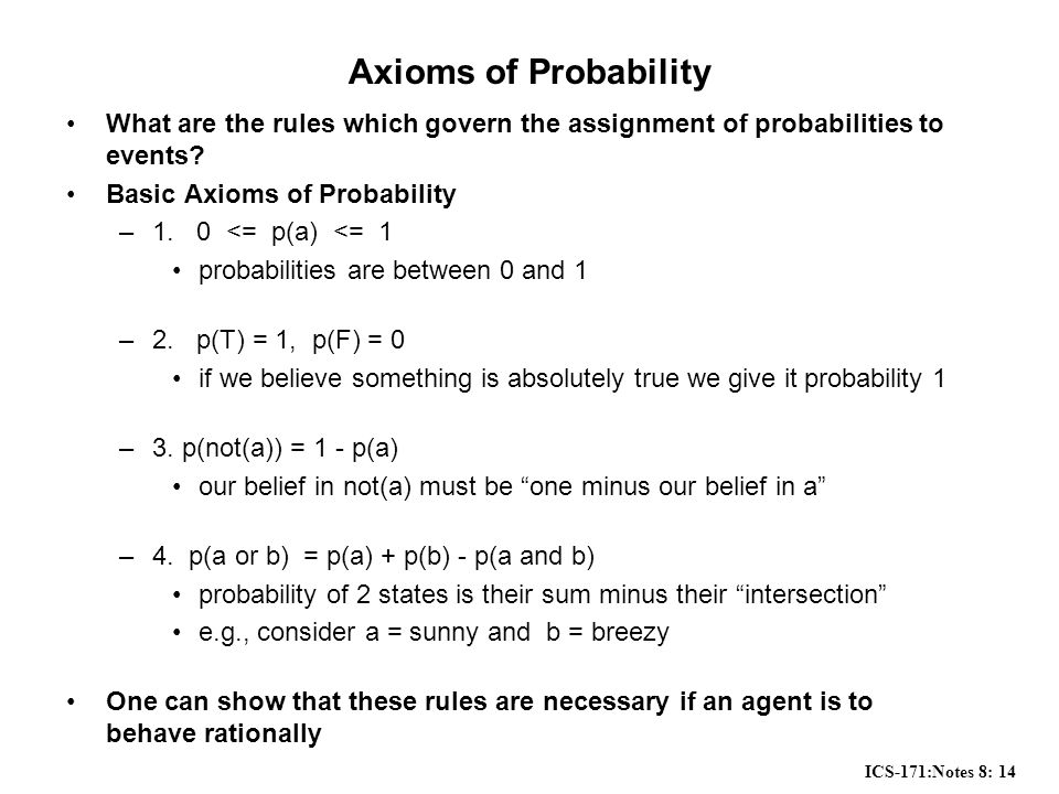 ICS-171:Notes 8: 14 Axioms of Probability What are the rules which govern the assignment of probabilities to events.