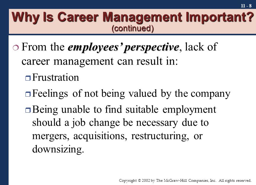 Copyright © 2002 by The McGraw-Hill Companies, Inc. All rights reserved. 11 - 8 Why Is Career Management Important? (continued) employees' perspective