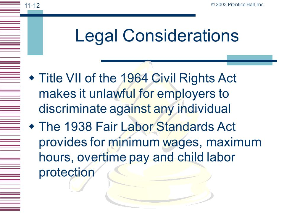 © 2003 Prentice Hall, Inc. 11-11 Legal Considerations  The 1931 Davis-Bacon Act sets wages for laborers working for contractors federally employed co
