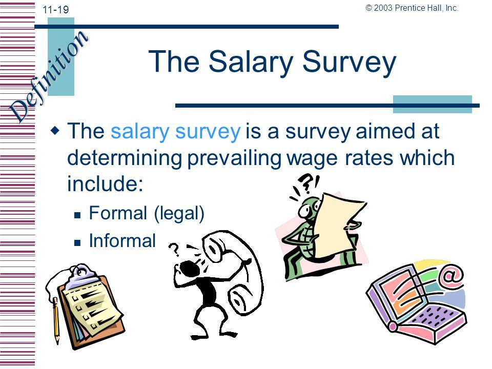 © 2003 Prentice Hall, Inc. 11-18 Establishing Pay Plans  The 5 step process: The salary survey Job evaluation Pay grade grouping Price pay grade- wag