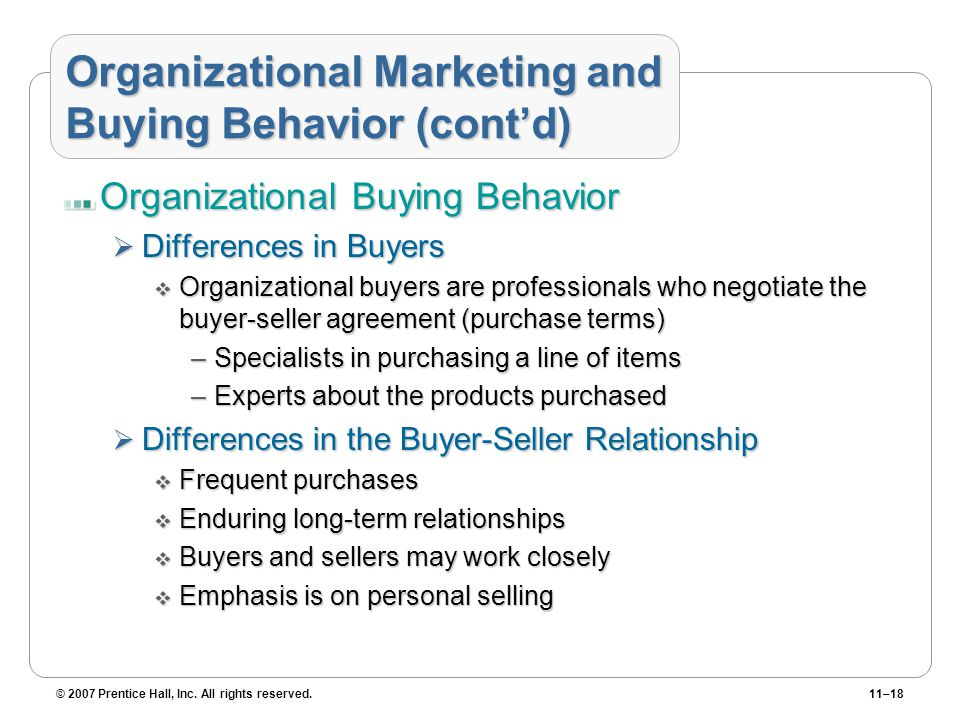 © 2007 Prentice Hall, Inc. All rights reserved.11–18 Organizational Marketing and Buying Behavior (cont'd) Organizational Buying Behavior  Difference