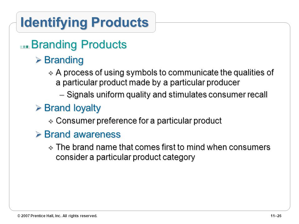 © 2007 Prentice Hall, Inc. All rights reserved.11–26 Identifying Products Branding Products  Branding  A process of using symbols to communicate the