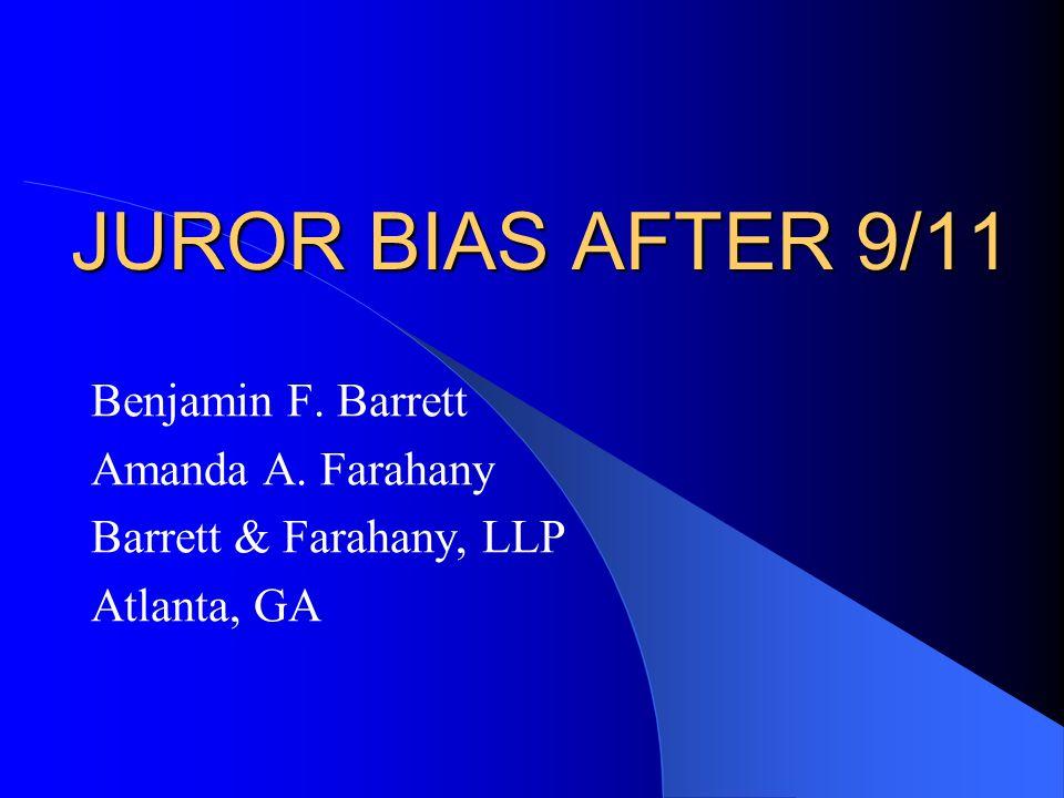 JUROR BIAS AFTER 9/11 Benjamin F. Barrett Amanda A. Farahany Barrett & Farahany, LLP Atlanta, GA