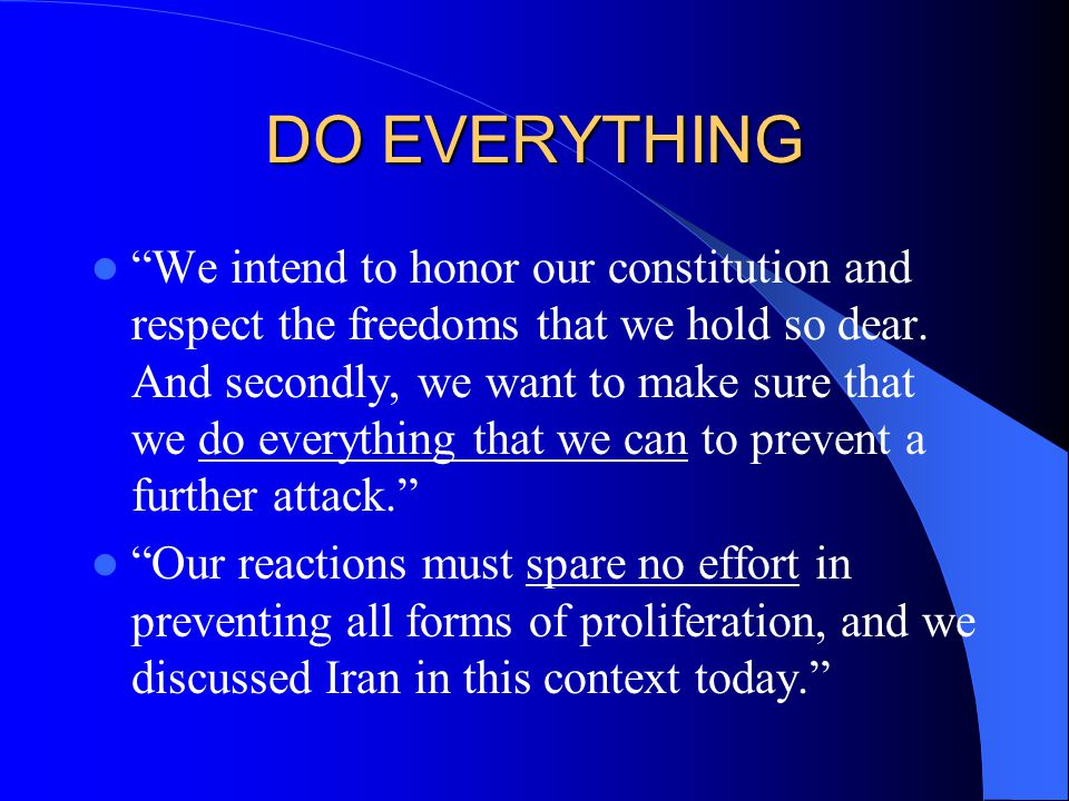 DO EVERYTHING We intend to honor our constitution and respect the freedoms that we hold so dear.