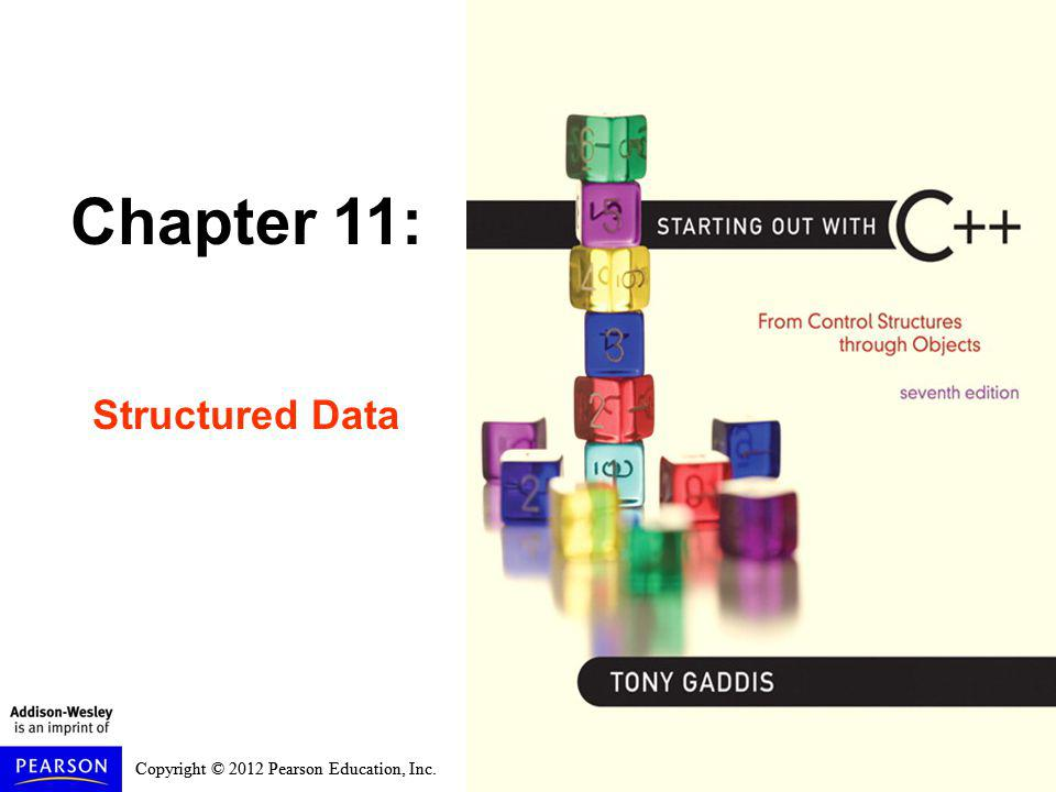 Copyright © 2012 Pearson Education, Inc. Chapter 11: Structured Data