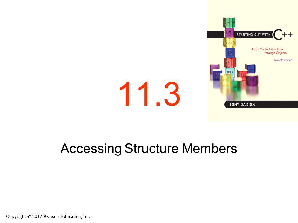 Copyright © 2012 Pearson Education, Inc. 11.3 Accessing Structure Members