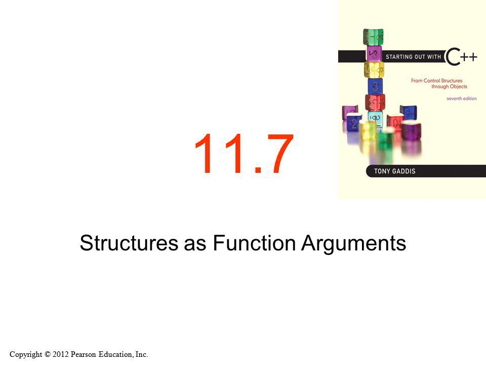 Copyright © 2012 Pearson Education, Inc. 11.7 Structures as Function Arguments