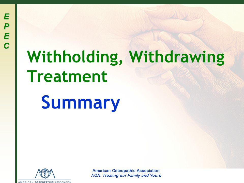 EPECEPECEPECEPEC American Osteopathic Association AOA: Treating our Family and Yours Withholding, Withdrawing Treatment Summary