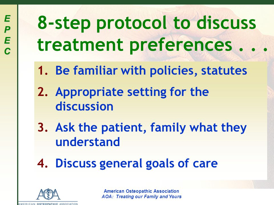 EPECEPECEPECEPEC American Osteopathic Association AOA: Treating our Family and Yours 8-step protocol to discuss treatment preferences...