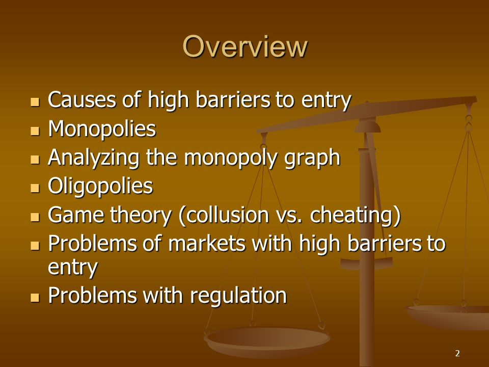 2 Overview Causes of high barriers to entry Causes of high barriers to entry Monopolies Monopolies Analyzing the monopoly graph Analyzing the monopoly