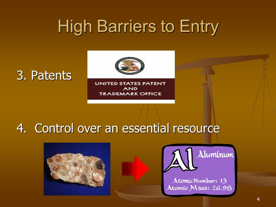 4 High Barriers to Entry 3. Patents 4. Control over an essential resource