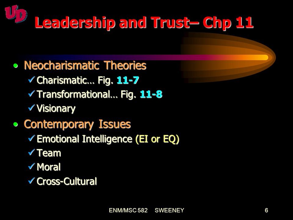 ENM/MSC 582 SWEENEY7 TRUST TRUST TRUST TRUST TRUSTTRUST TRUST TRUST TRUST TRUST The FOUNDATIONThe FOUNDATION Three typesThree types Deterrence-based Deterrence-based Knowledge-based Knowledge-based Identification-based Identification-based 3 pages ain't enough on TRUST 3 pages ain't enough on TRUST Leadership and Trust– Chp 11
