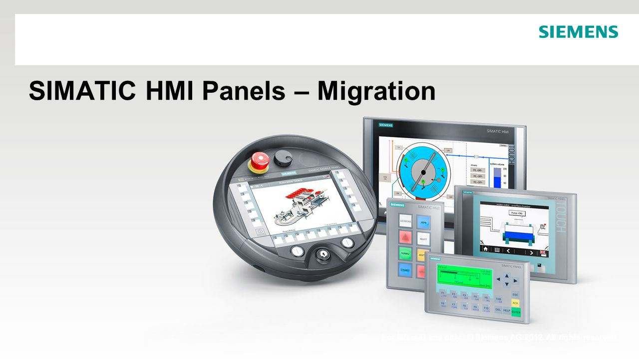 For internal use only / © Siemens AG 2012. All rights reserved. SIMATIC HMI Panels – Migration