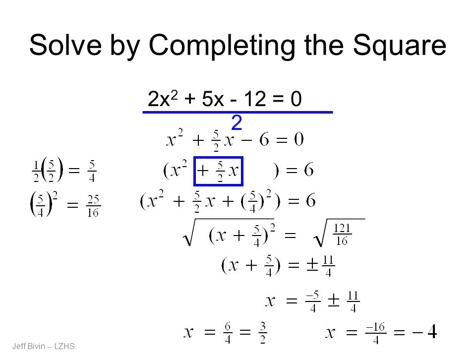 Solve by Completing the Square 2x 2 + 5x - 12 = 0 2 Jeff Bivin -- LZHS