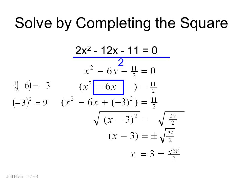 Solve by Completing the Square 2x 2 - 12x - 11 = 0 2 Jeff Bivin -- LZHS