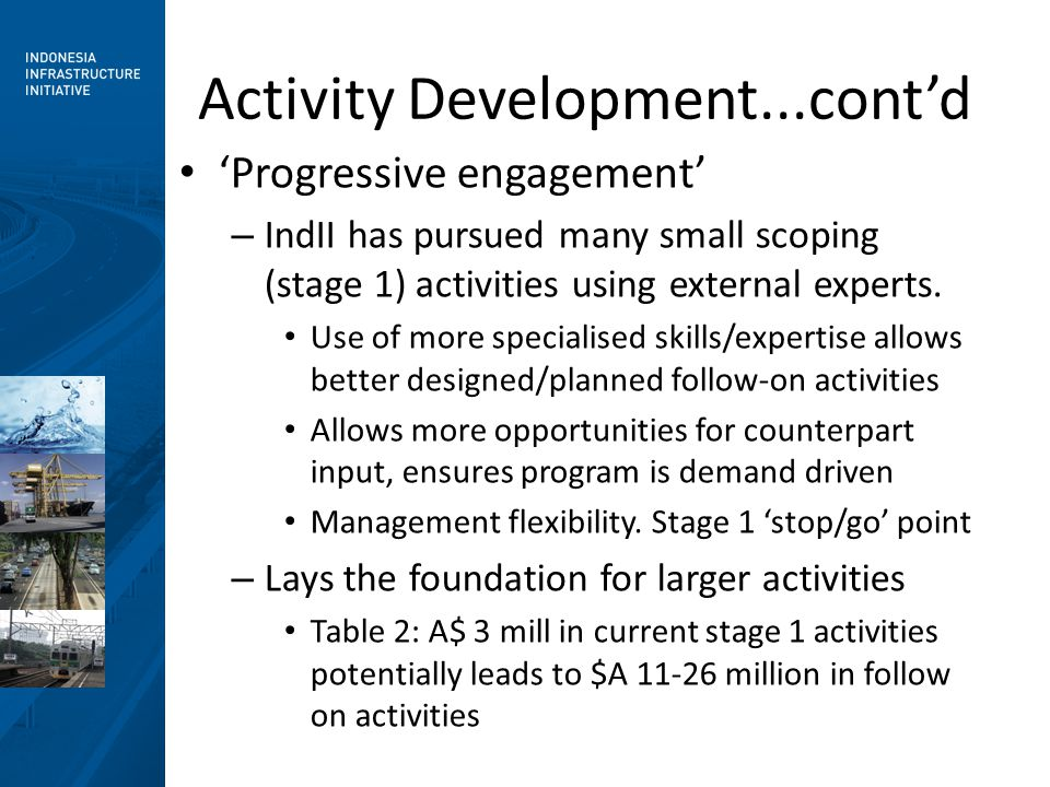 Activity Development...cont'd 'Progressive engagement' – IndII has pursued many small scoping (stage 1) activities using external experts.