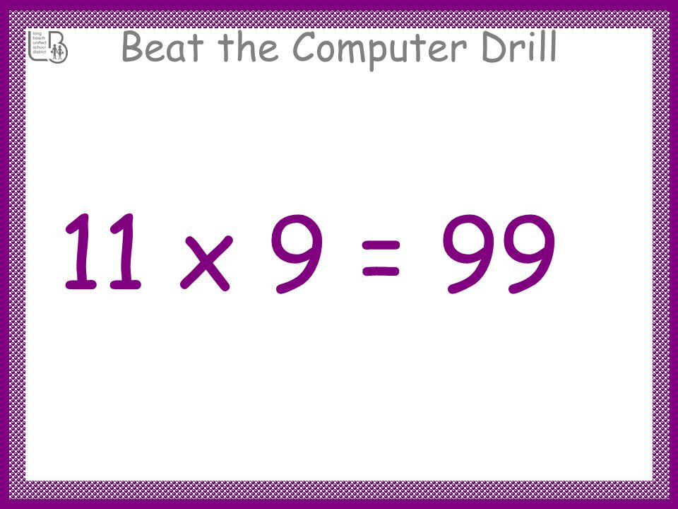 Beat the Computer Drill 11 x 9 =