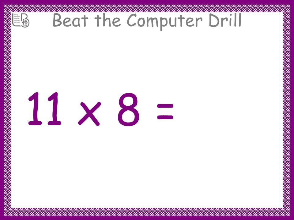 Beat the Computer Drill 11 x 9 = 99