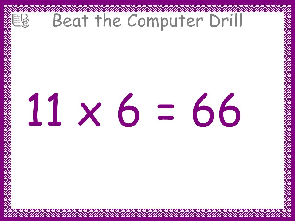 Beat the Computer Drill 11 x 6 =
