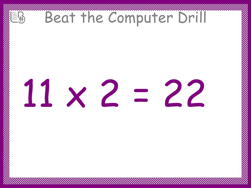 Beat the Computer Drill 11 x 2 =