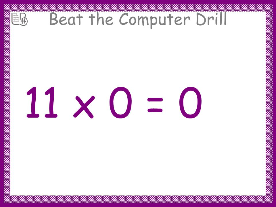 Beat the Computer Drill 11 x 0 =