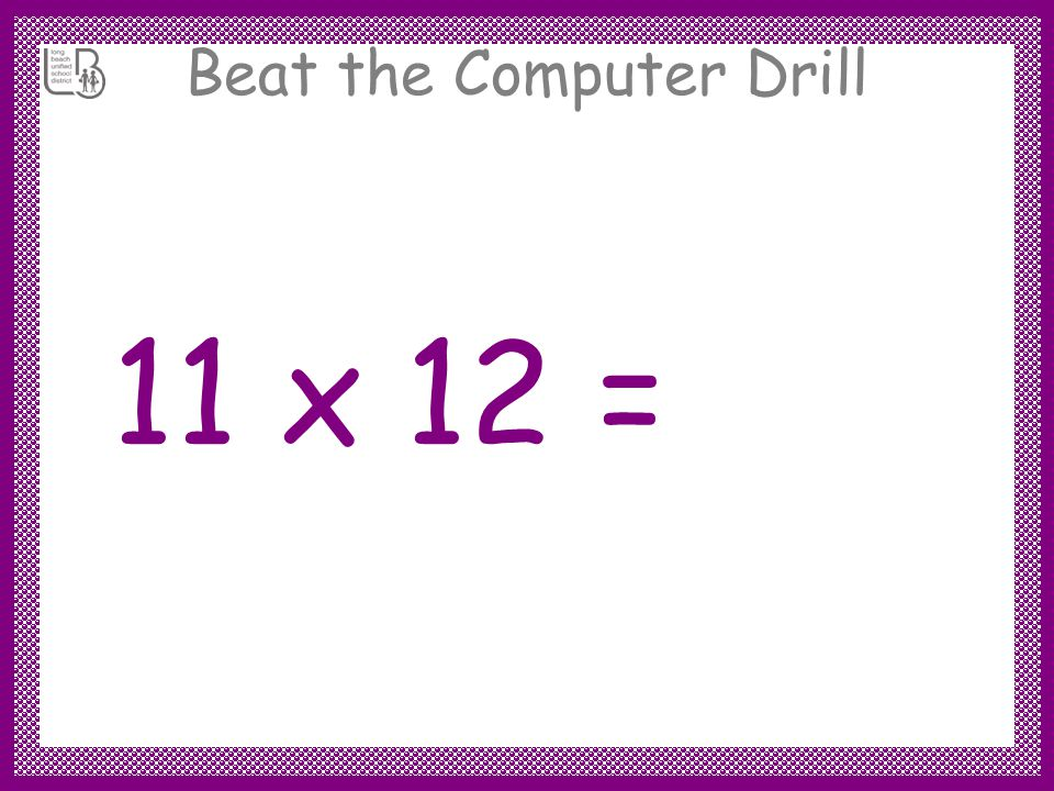 Beat the Computer Drill Directions A slide will appear with a problem.