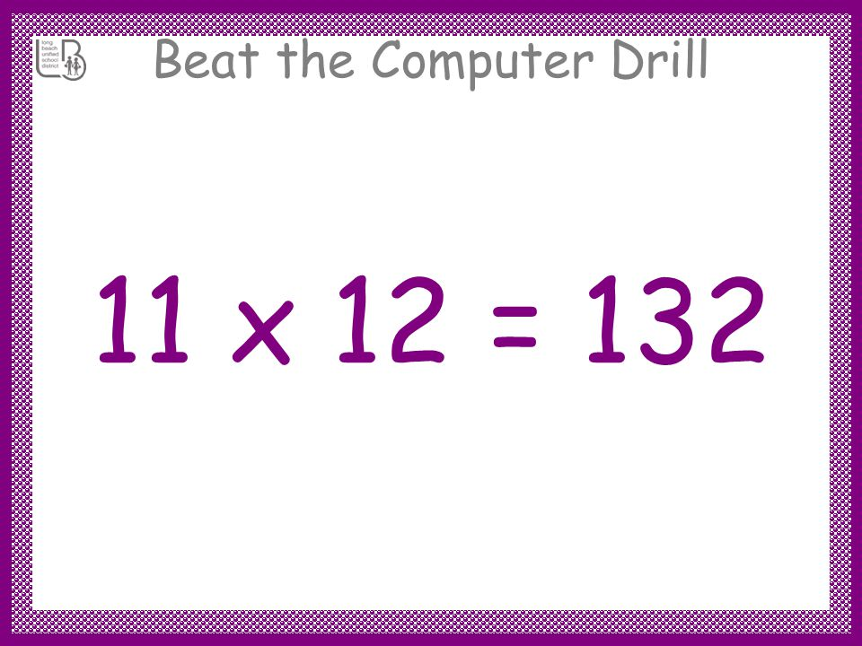 Beat the Computer Drill 11 x 12 = 132