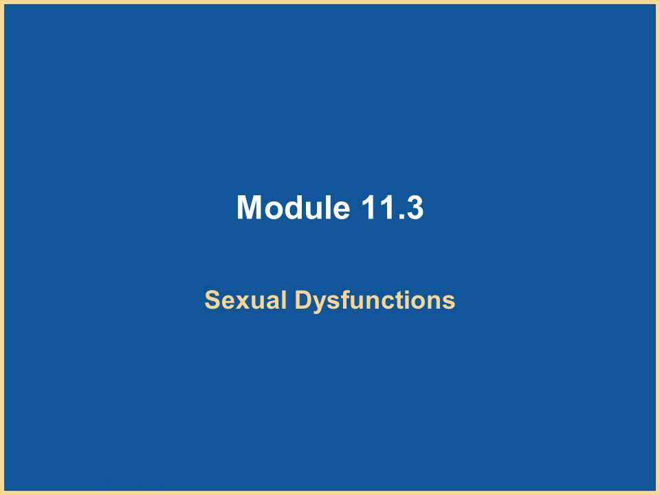 Copyright © Houghton Mifflin Company. All rights reserved. 11–28 Module 11.3 Sexual Dysfunctions
