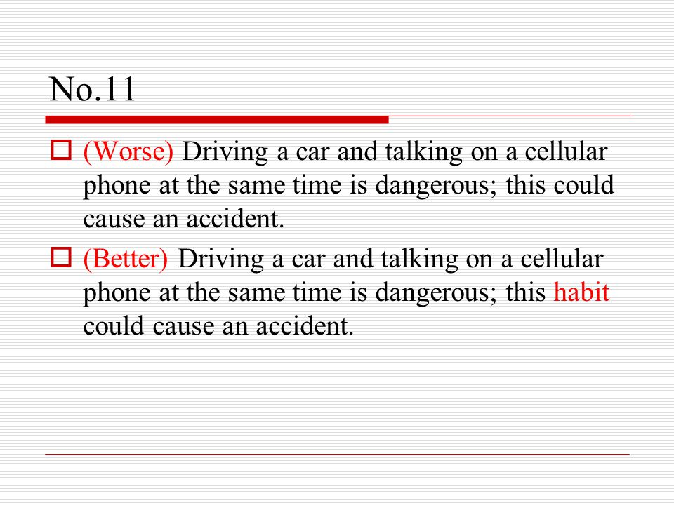 No.11  (Worse) Driving a car and talking on a cellular phone at the same time is dangerous; this could cause an accident.