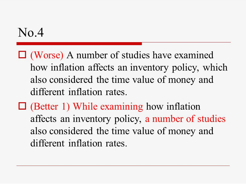 No.4 (cont.)  (Better 2) In addition to examining how inflation affects an inventory policy, a number of studies also considered the time value of money and different inflation rates.