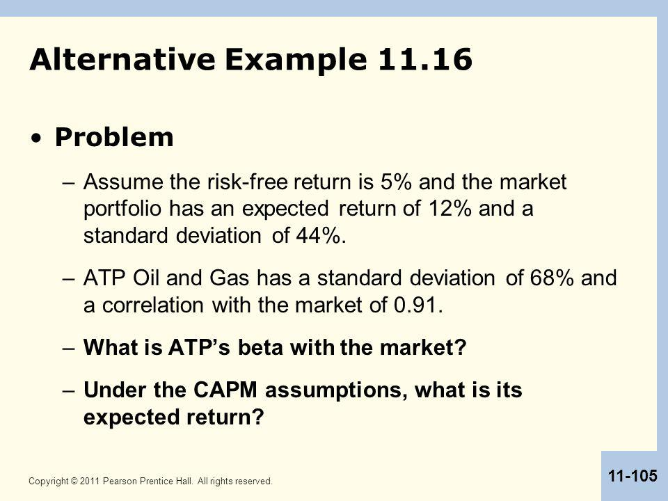 Copyright © 2011 Pearson Prentice Hall. All rights reserved. 11-105 Alternative Example 11.16 Problem –Assume the risk-free return is 5% and the marke