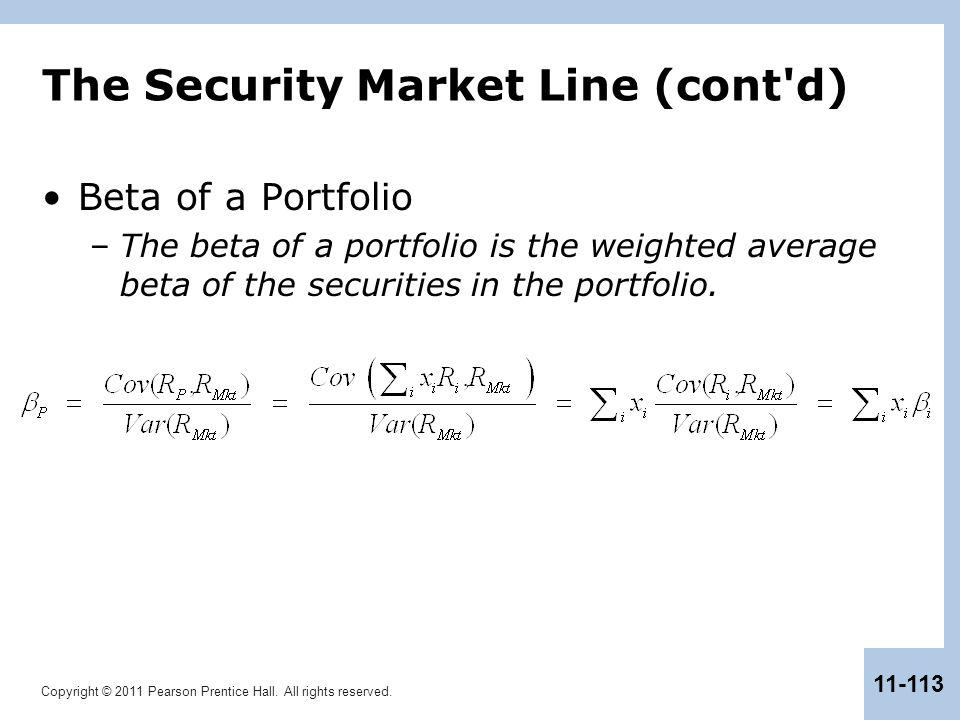 Copyright © 2011 Pearson Prentice Hall. All rights reserved. 11-113 The Security Market Line (cont'd) Beta of a Portfolio –The beta of a portfolio is