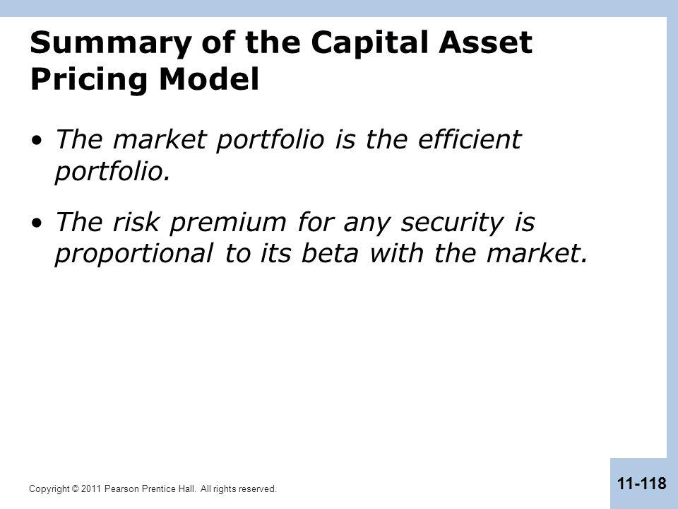 Copyright © 2011 Pearson Prentice Hall. All rights reserved. 11-118 Summary of the Capital Asset Pricing Model The market portfolio is the efficient p