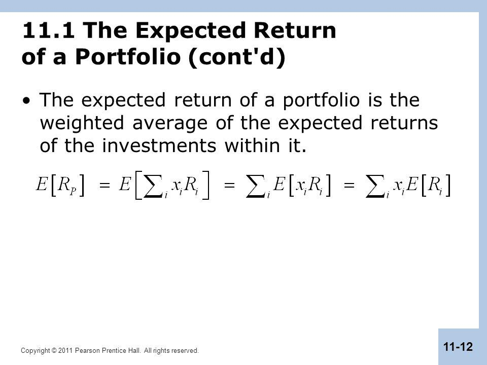 Copyright © 2011 Pearson Prentice Hall. All rights reserved. 11-12 11.1 The Expected Return of a Portfolio (cont'd) The expected return of a portfolio