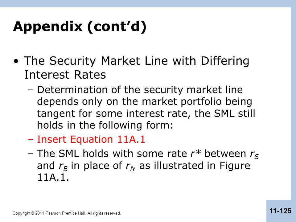 Copyright © 2011 Pearson Prentice Hall. All rights reserved. 11-125 Appendix (cont'd) The Security Market Line with Differing Interest Rates –Determin